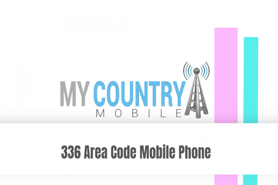 336 Area Code Mobile Phone - My Country Mobile