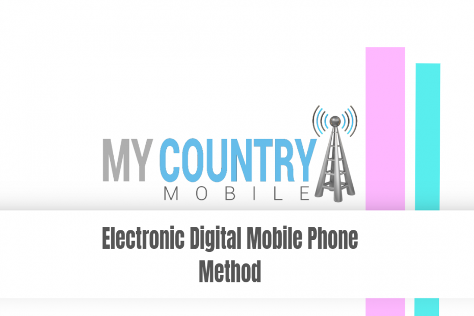 Electronic Digital Mobile Phone Method - My Country Mobile
