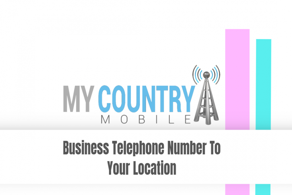 Business Telephone Number To Your Location - My Country Mobile