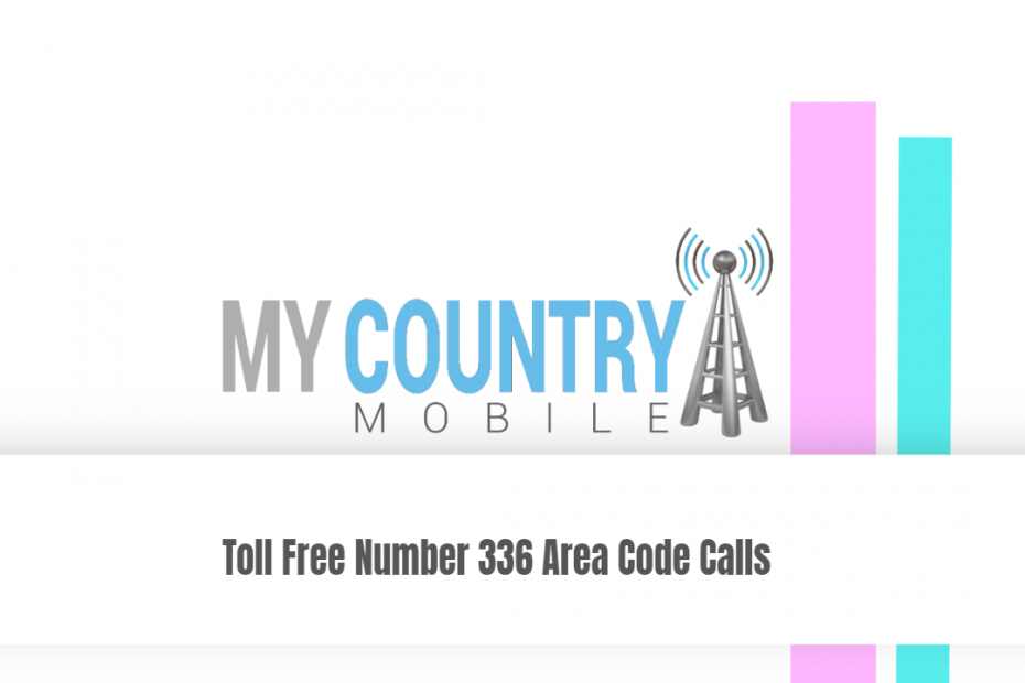 Toll Free Number 336 Area Code Calls - My Country Mobile