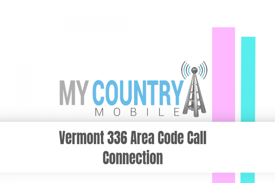 Vermont 336 Area Code Call Connection - My Country Mobile